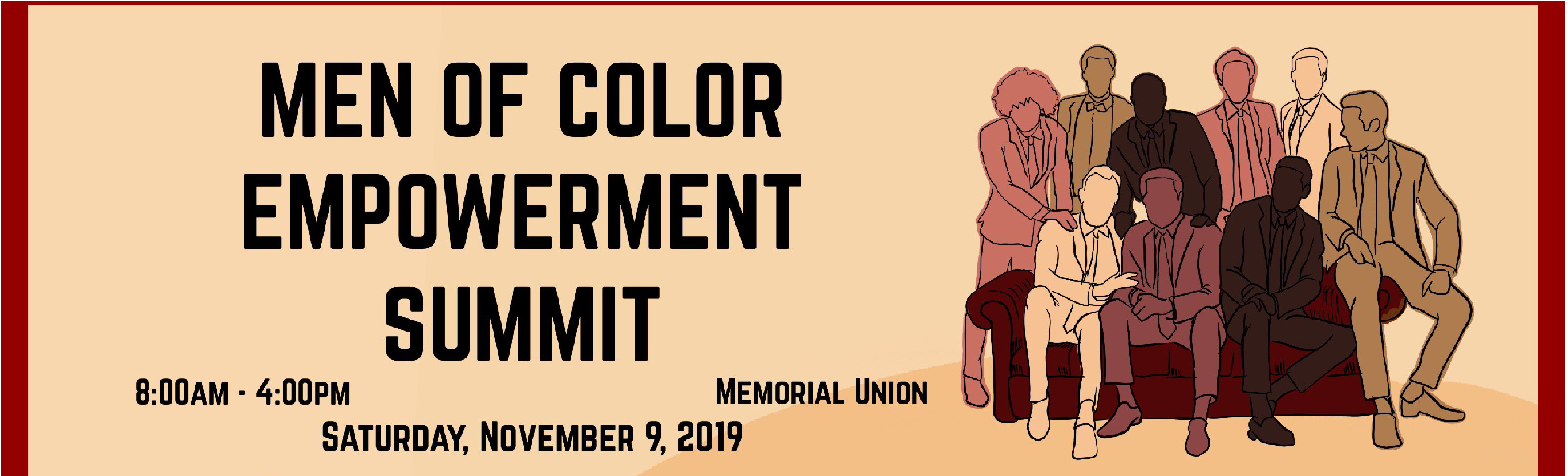 Men of Color Empowerment Symposium Banner. Tan background, sketch of a group of people in suits. (Text) Men of Color Empowerment Summit 8:00am-4pm  Memorial Union  Saturday, November 9, 2019