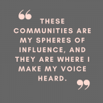 "Grey box with peach writing: ""These communities are my spheres of influence, and they are where I make my voice heard."""