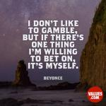 "Quote on photo of boulders: ""I don't like to gamble, but if there's one thing I'm willing to bet on, it's myself."" Beyonce"